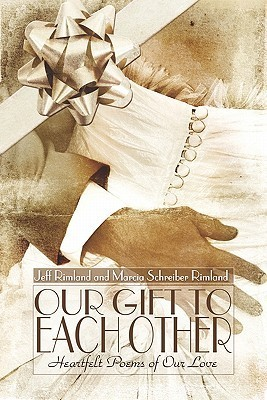 Our Gift to Each Other: Heartfelt Poems of Our Love  by  Jeff Rimland