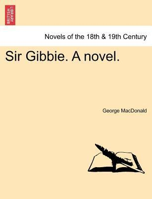 Sir Gibbie. a Novel.  by  George MacDonald