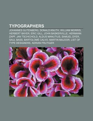 Typographers: Johannes Gutenberg, Donald Knuth, William Morris, Herbert Bayer, Eric Gill, John Baskerville, Hermann Zapf, Jan Tschic  by  Source Wikipedia