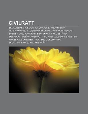 Civilr Tt: Skuldebrev, Obligation, Fr Lse, Propriet R, Fideikommiss, Byggningabalken, Under Rig Enligt Svensk Lag, Fordran, Bevis  by  Source Wikipedia