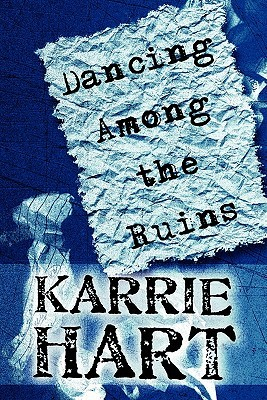 Dancing Among the Ruins  by  Karrie Hart