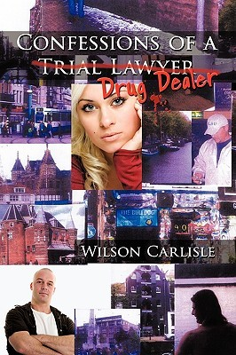 Confessions of a Trial Lawyer Wilson Carlisle