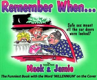 Remember When...: The Funniest Book with the Word Millennium on the Cover  by  Mack Dryden