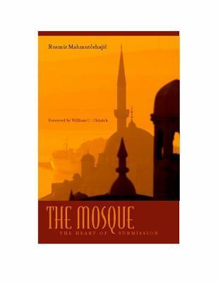 The Mosque: The Heart of Submission  by  Rusmir Mahmutćehajić