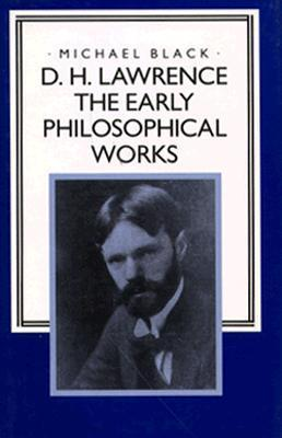 The Early Philosophical Works D.H. Lawrence