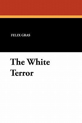 The Terror, a romance of the French revolution  by  Felix Gras