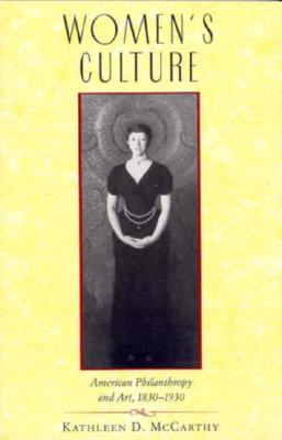 Womens Culture: American Philanthropy and Art, 1830-1930  by  Kathleen D. McCarthy