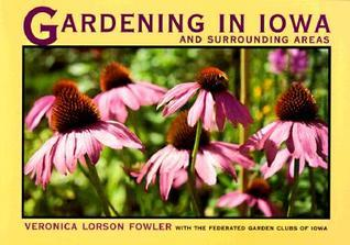Gardening in Iowa and Surrounding Areas  by  Veronica Lorson Fowler