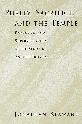 Purity, Sacrifice, and the Temple: Symbolism and Supersessionism in the Study of Ancient Judaism Jonathan Klawans