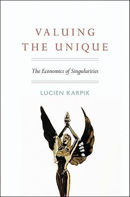 Valuing the Unique: The Economics of Singularities Lucien Karpik