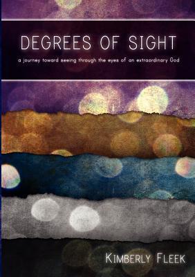 Degrees of Sight  by  Kimberly Fleek