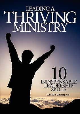 Leading a Thriving Ministry  by  Gil Stieglitz