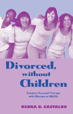 No Marriage No Kids: Out of Sync in a Married, Mothering World (Family Therapy and Counseling Series ) Debra D. Castaldo