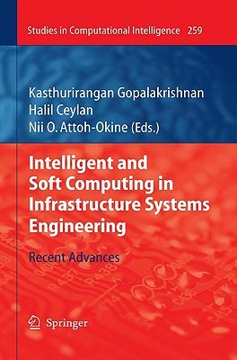 Intelligent And Soft Computing In Infrastructure Systems Engineering: Recent Advances  by  Kasthurirangan Gopalakrishnan