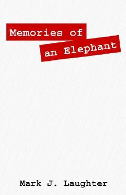 Memories of an Elephant Mark J. Laughter