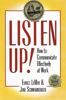 Listen Up!: How to Communicate Effectively at Work  by  Eunice Lemay