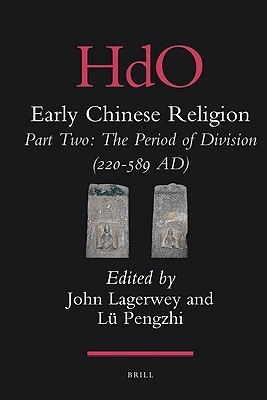 Early Chinese Religion Part Two : The Period of Division (220-589 AD), volume 1 John Lagerwey