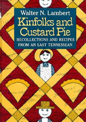 Kinfolks Custard Pie: Recollections Recipes From East Tennesssean Walter N. Lambert