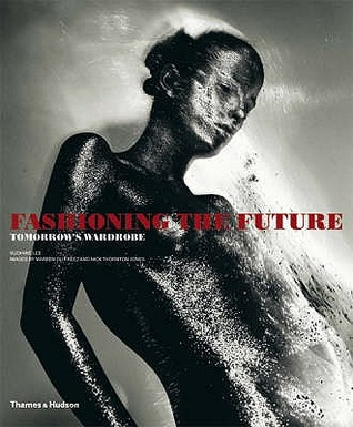 Fashioning The Future:  Tomorrows Wardrobe  by  Suzanne Lee