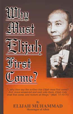 Why Must Elijah First Come?  by  Elijah Muhammad