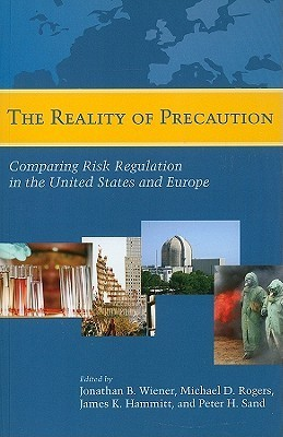 The Reality Of Precaution: Comparing Risk Regulation In The United States And Europe Jonathan B. Wiener
