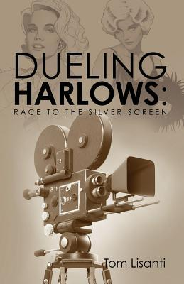 Dueling Harlows: Race to the Silver Screen  by  Tom Lisanti