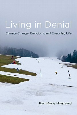 Living in Denial: Climate Change, Emotions, and Everyday Life  by  Kari Marie Norgaard