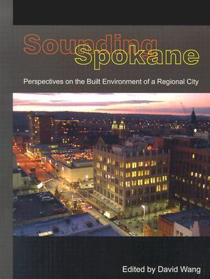 Sounding Spokane: Perspectives on the Built Environment of a Regional City  by  David Wang