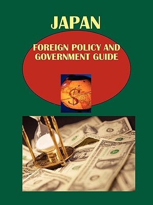 Japan Foreign Policy and Government Guide Volume 1 Strategic Information and Foreign Relations with Asian Countries  by  USA International Business Publications