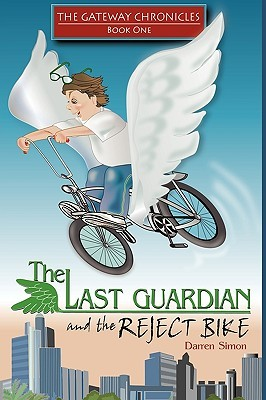 The Last Guardian And The Reject Bike: The Gateway Chronicles Book One Darren Simon