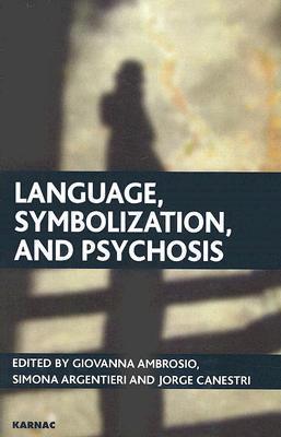 Language, Symbolization, and Psychosis: Essays in Honour of Jacqueline Amati Mehler  by  Giovanna Ambrosio