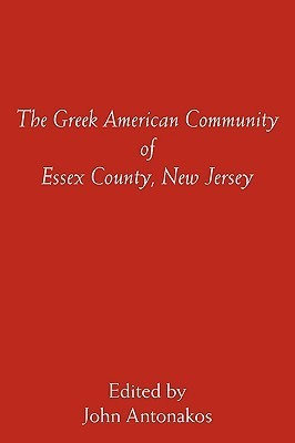 The Greek American Community of Essex County, New Jersey  by  John Antonakos
