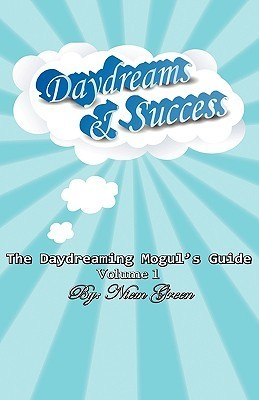 The Daydreaming Moguls Guide Volume 1: Daydreams and Success  by  Niem M Green