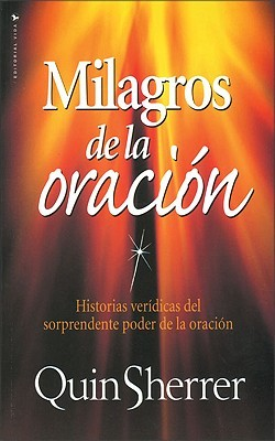 Milagros de La Oracion: True Stories of the Power of Prayer Quin Sherrer