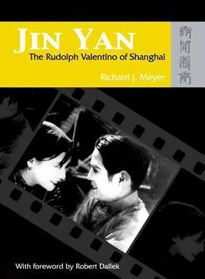 Jin Yan: The Rudolph Valentino of Shanghai [With The Peach Girl DVD]  by  Richard Meyer