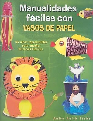 Manualidades Faciles Con Vasos de Papel  by  Anita Reight Stohs
