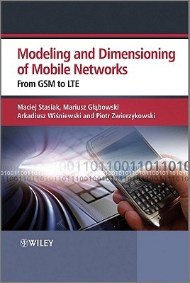 Modeling and Dimensioning of Mobile Networks: From GSM to LTE Maciej Stasiak