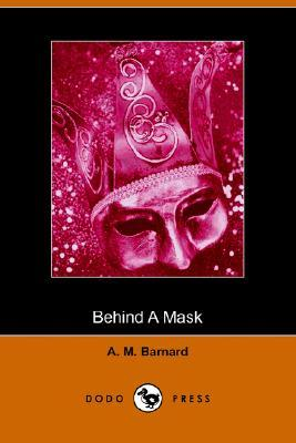 Behind a Mask, or a Womans Power A.M. Barnard