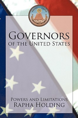 Governors of the United States: Powers and Limitations  by  Rapha Holding