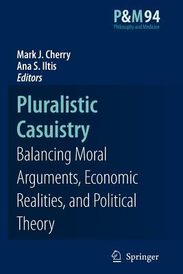 Pluralistic Casuistry: Moral Arguments, Economic Realities, and Political Theory  by  Mark J. Cherry