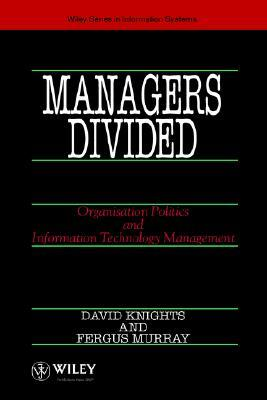 Managers Divided: Organisation Politics and Information Technology Management  by  David Knights