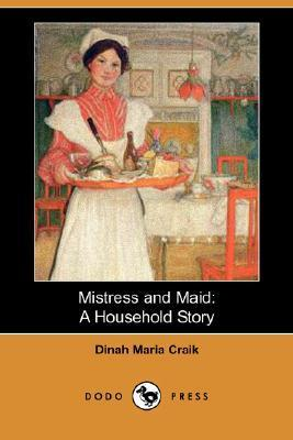 Mistress and Maid: A Household Story Dinah Maria Mulock Craik