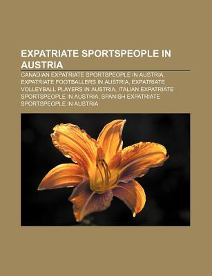 Expatriate Sportspeople in Austria: Canadian Expatriate Sportspeople in Austria, Expatriate Footballers in Austria Source Wikipedia