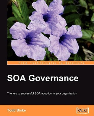 Soa Governance: The Key to Successful Soa Adoption in Your Organization. from Technologies to Solutions.  by  Todd Biske