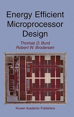 Energy Efficient Microprocessor Design  by  Thomas D. Burd