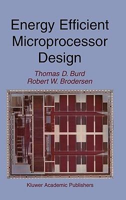 Energy Efficient Microprocessor Design  by  Thomas D. Burd