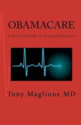 Obamacare: A Doctors Guide to Saving Healthcare  by  Tony Maglione