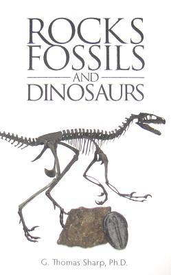 Rocks, Fossils & Dinosaurs G. Thomas Sharp