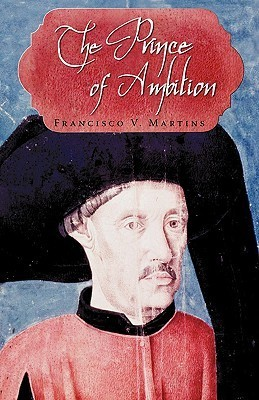 The Prince of Ambition Francisco V. Martins