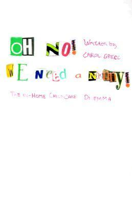 Oh No! We Need a Nanny!: The In-Home Childcare Dilemma Carol Greco